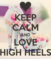 Keep Calm in High heels